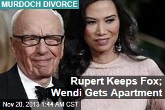 Rupert Keeps Fox; Wendi Gets Apartment