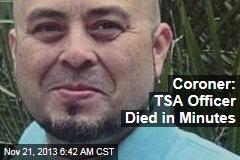 Coroner: TSA Officer Died in Minutes