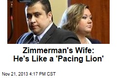 Zimmerman's Wife: He's Like a 'Pacing Lion'