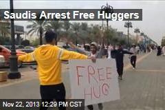 Saudis Arrest Free Huggers