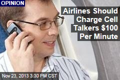 Airlines Should Charge Cell Talkers $100 Per Minute