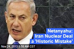Netanyahu: Iran Nuclear Deal a 'Historic Mistake'
