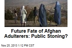 Future Fate of Afghan Adulterers: Public Stoning?