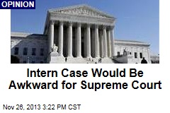 Intern Case Would Be Awkward for Supreme Court