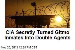 CIA Secretly Turned Gitmo Inmates Into Double Agents