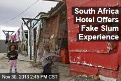 South Africa Hotel Offers Fake Slum Experience