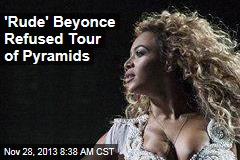 'Rude' Beyonce Refused Tour of Pyramids