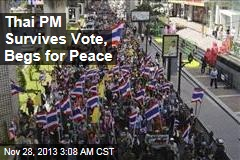 Thai PM Survives Vote, Begs for Peace