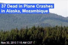 37 Dead in Plane Crashes in Mozambique, Alaska
