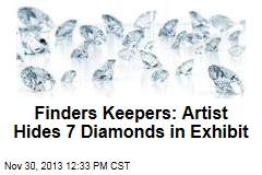 Finders Keepers: Artist Hides 7 Diamonds in Exhibit