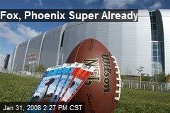 Fox, Phoenix Super Already