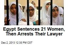 Egypt Sentences 21 Women, Then Arrests Their Lawyer