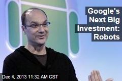 Google's Next Big Investment: Robots