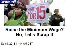 Raise the Minimum Wage? No, Let's Scrap It