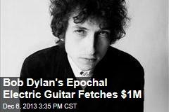 Bob Dylan's Epochal Electric Guitar Fetches $1M
