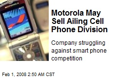 Motorola May Sell Ailing Cell Phone Division