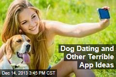 Dog Dating and Other Terrible App Ideas