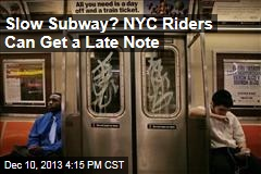 Slow Subway? NYC Riders Can Get a Late Note