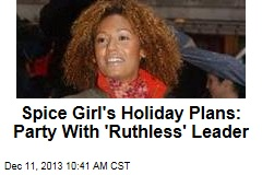 Spice Girl's Holiday Plans: Party With 'Ruthless' Leader