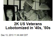2K US Veterans Lobotomized in '40s, '50s