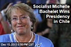 Socialist Michelle Bachelet Wins Presidency in Chile