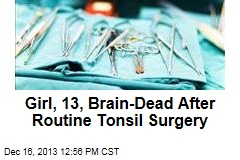 Girl, 13, Brain Dead After Routine Tonsil Surgery