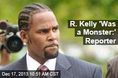 R. Kelly 'Was a Monster:' Reporter