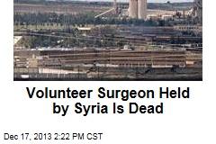 Volunteer Surgeon Held by Syria Is Dead