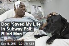 Dog 'Saved My Life' in Subway Fall: Blind Man