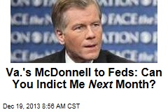 Va.'s McDonnell to Feds: Can You Indict Me Next Month?