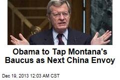 Montana Senator is Obama's Pick for China