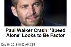 Paul Walker Crash: 'Speed Alone' Looks to Be Factor