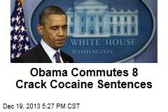 Obama Commutes 8 Crack Cocaine Sentences