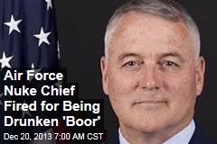 Air Force Nuke Chief Fired for Being Drunken 'Boor'