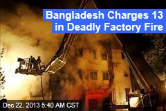 Bangladesh Charges 13 in Deadly Factory Fire