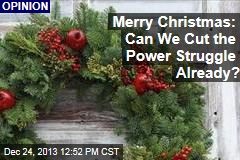 Merry Christmas: Can We Cut the Power Struggle Already?