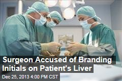 Surgeon Accused of Branding Initials on Patient's Liver