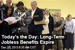 Today's the Day: Long-Term Jobless Benefits Expire