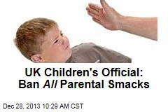 UK Children's Official: Ban All Parental Smacks