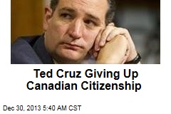 Ted Cruz Giving Up Canadian Citizenship