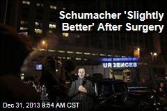 Schumacher 'Slightly Better' After Surgery