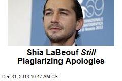 Shia LaBeouf Still Plagiarizing Apologies