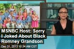 MSNBC Host: Sorry I Joked About Black Romney Grandson