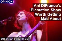 Ani DiFranco's Plantation Show Worth Getting Mad About