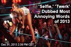 'Selfie,' 'Twerk' Dubbed Most Annoying Words of 2013