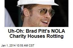 Uh-Oh: Brad Pitt's NOLA Charity Houses Rotting