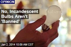 No, Incandescent Bulbs Aren't 'Banned'