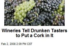 Wineries Tell Drunken Tasters to Put a Cork in It