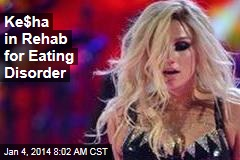 Ke$ha in Rehab for Eating Disorder