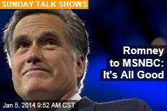 Romney to MSNBC: It's All Good